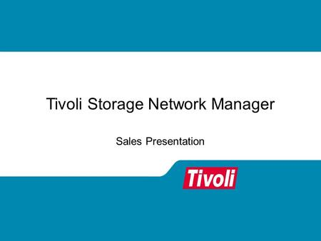 Tivoli Storage Network Manager Sales Presentation