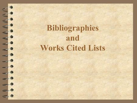 Bibliographies and Works Cited Lists. Whats the Difference? 4 A Bibliography lists all the sources consulted in research for a specific essay. ÙA Preliminary.