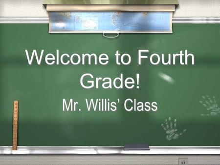 Welcome to Fourth Grade! Mr. Willis Class. / Heres a little information about me! I was born and raised in Jackson, TN. I graduated from South Side High.