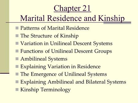 Chapter 21 Marital Residence and Kinship Patterns of Marital Residence The Structure of Kinship Variation in Unilineal Descent Systems Functions of Unilineal.