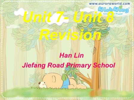 Unit 7- Unit 8 Revision Han Lin Jiefang Road Primary School.