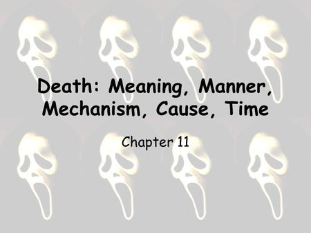 Death: Meaning, Manner, Mechanism, Cause, Time Chapter 11.