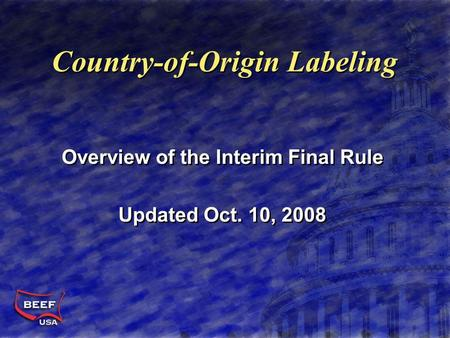 Country-of-Origin Labeling Overview of the Interim Final Rule Updated Oct. 10, 2008 Overview of the Interim Final Rule Updated Oct. 10, 2008.