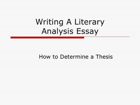 Writing A Literary Analysis Essay How To Determine A Thesis Ppt Writing A  Literary Analysis Essay