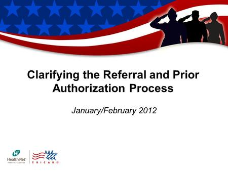 Clarifying the Referral and Prior Authorization Process January/February 2012.