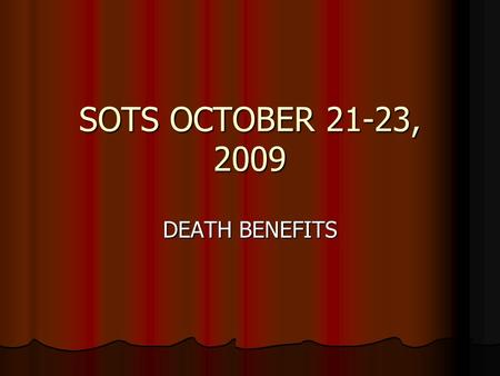 SOTS OCTOBER 21-23, 2009 DEATH BENEFITS. BURIAL BENEFITS NON-SERVICE CONNECTED NON-SERVICE CONNECTED - 38 CFR 3.1600(b) - 38 CFR 3.1600(b) Discharged.