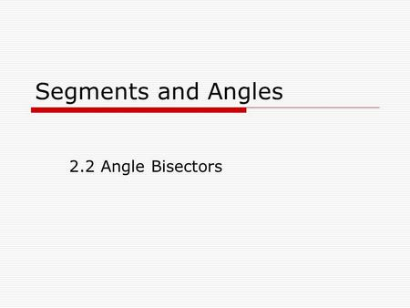 Segments and Angles 2.2 Angle Bisectors. Activity On a sheet of paper, draw a segment and label it segment AB. Draw another segment starting at B and.