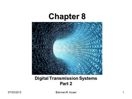07/03/2013Bahman R. Alyaei1 Chapter 8 Digital Transmission Systems Part 2.