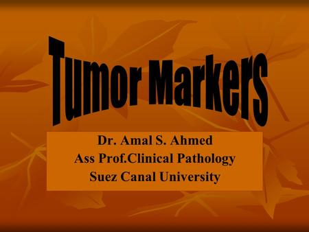 Dr. Amal S. Ahmed Ass Prof.Clinical Pathology Suez Canal University.