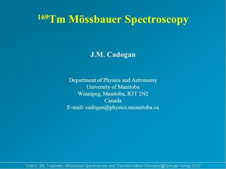 169 Tm Mössbauer Spectroscopy J.M. Cadogan Department of Physics and Astronomy University of Manitoba Winnipeg, Manitoba, R3T 2N2 Canada