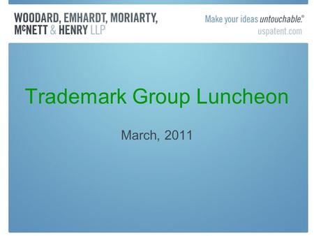 Trademark Group Luncheon March, 2011. TM Announcements New version of TBMP due online by end of March Eliminating step of furnishing printed copy of published.