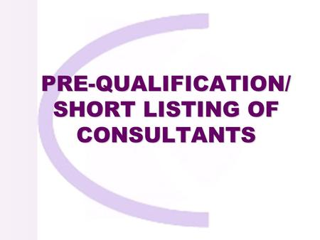 PRE-QUALIFICATION/ SHORT LISTING OF CONSULTANTS PRE-QUALIFICATION/ SHORT LISTING OF CONSULTANTS.