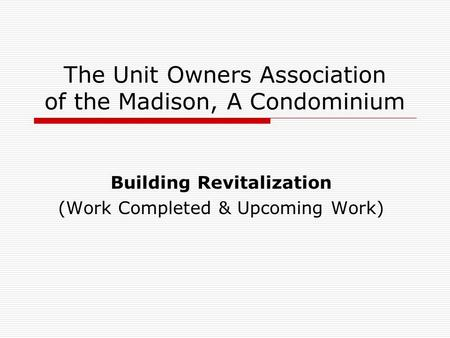 The Unit Owners Association of the Madison, A Condominium Building Revitalization (Work Completed & Upcoming Work)