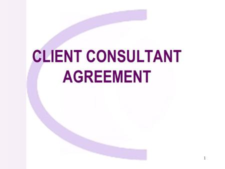 1 CLIENT CONSULTANT AGREEMENT. 2 Negotiations Types of Consulting Contracts Standard Form of Contract Form of Contract General Conditions Special Conditions.