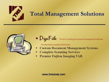 Total Management Solutions www.tmsolves.com D igi F ile D igi F ile : Worlds Leading Document Management Software Authorized Canadian Distributor Custom.