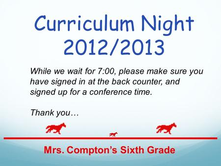 Curriculum Night 2012/2013 Mrs. Comptons Sixth Grade While we wait for 7:00, please make sure you have signed in at the back counter, and signed up for.