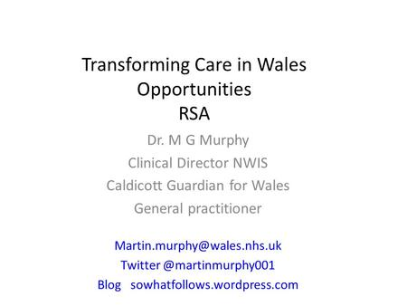 Dr. M G Murphy Clinical Director NWIS Caldicott Guardian for Wales General practitioner Blog sowhatfollows.wordpress.com.