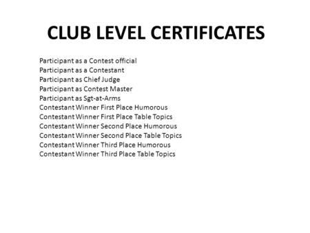 CLUB LEVEL CERTIFICATES Participant as a Contest official Participant as a Contestant Participant as Chief Judge Participant as Contest Master Participant.