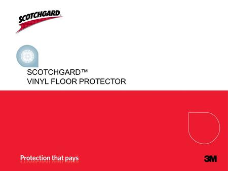 SCOTCHGARD VINYL FLOOR PROTECTOR. What is it? High performance floor finish that utilizes nano-sized, inorganic particles that upon curing, produce a.