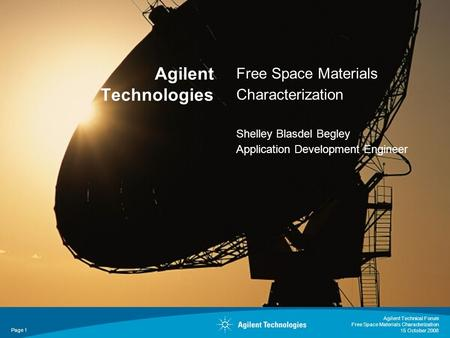 Free Space Materials Characterization Shelley Blasdel Begley Application Development Engineer Agilent Technologies Agilent Technical Forum Free Space Materials.