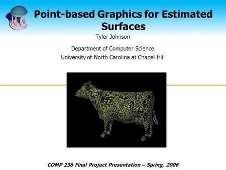 Point-based Graphics for Estimated Surfaces Tyler Johnson Department of Computer Science University of North Carolina at Chapel Hill COMP 236 Final Project.