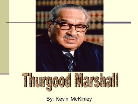 By: Kevin McKinley. Whenever Thurgood Marshall got into trouble at school, the principal would make him sit in the basement and read the U.S. Constitution.