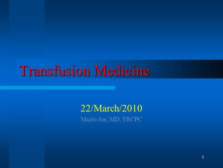 1 Transfusion Medicine 22/March/2010 Mazin Jan, MD, FRCPC.