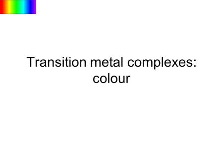 Transition metal complexes: colour. Transition metal complexes Objectives: Describe common shapes of transition metal complexes Explain why transition.