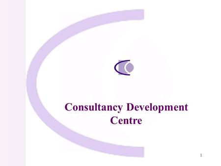 1 Consultancy Development Centre. 2 ABOUT CDC Consultancy Development Centre set up in Jan.1986 as a non-profit registered society, supported by Deptt.
