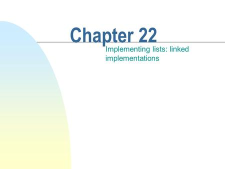 Chapter 22 Implementing lists: linked implementations.
