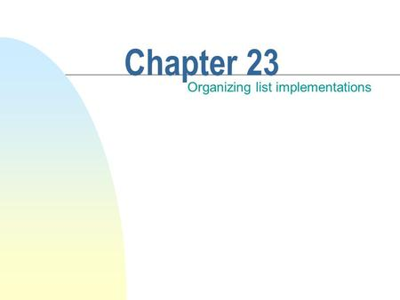 Chapter 23 Organizing list implementations. This chapter discusses n The notion of an iterator. n The standard Java library interface Collection, and.