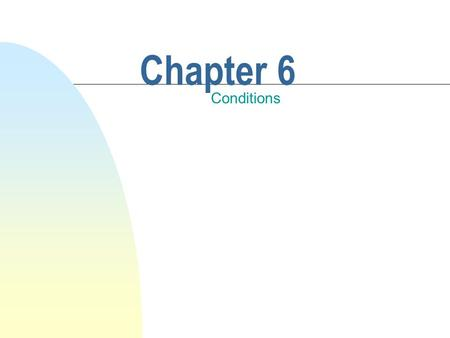 Chapter 6 Conditions. This chapter discusses n Conditions and conditional statements. n Preconditions, postconditions, and class invariants. n Boolean.