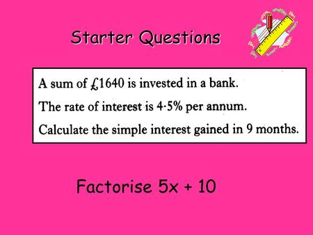 Starter Questions Factorise 5x + 10. Learning Intention To explain and draw straight lines of the form y = mx + c. The Straight Line Equation.