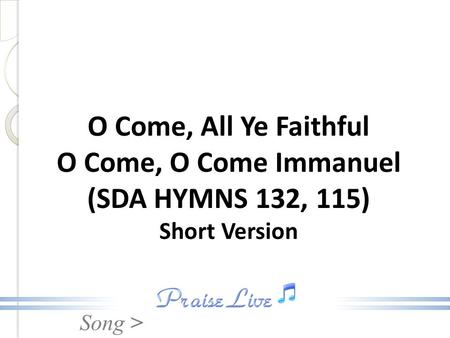 Song > O Come, All Ye Faithful O Come, O Come Immanuel (SDA HYMNS 132, 115) Short Version.