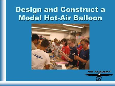 Design and Construct a Model Hot-Air Balloon. Challenge To design and construct a model hot-air balloon. Flights will be timed and the balloon that flies.
