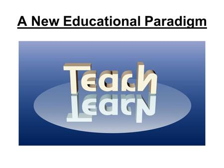 A New Educational Paradigm. Teachers Students NO WALLS The divide between teacher and student is decreasing and blurring. Technology allows for both.