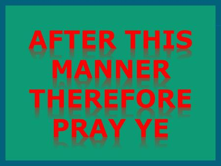 After this manner therefore pray ye: Our Father which art in heaven, Hallowed be thy name. Thy kingdom come. Thy will be done in earth, as it is in heaven.