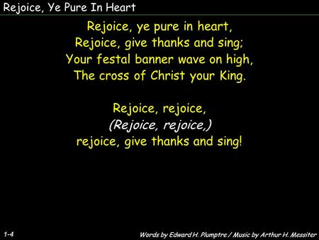 Rejoice, Ye Pure In Heart 1-4 Rejoice, ye pure in heart, Rejoice, give thanks and sing; Your festal banner wave on high, The cross of Christ your King.