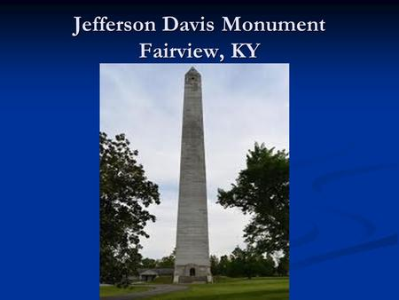Jefferson Davis Monument Fairview, KY