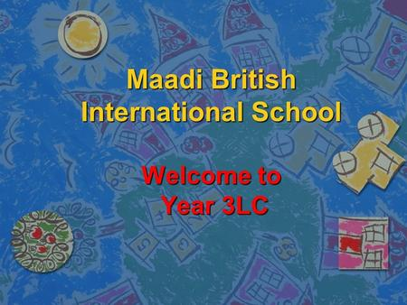 Maadi British International School Welcome to Year 3LC.