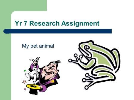 Yr 7 Research Assignment My pet animal. The task Your task as a keen scientist it to research a native Australian animal that you would want to keep as.
