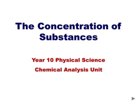 The Concentration of Substances Year 10 Physical Science Chemical Analysis Unit.