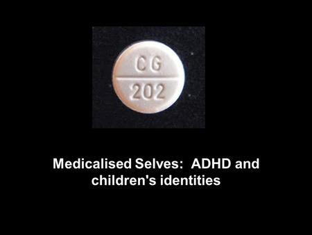 Medicalised Selves: ADHD and children's identities.