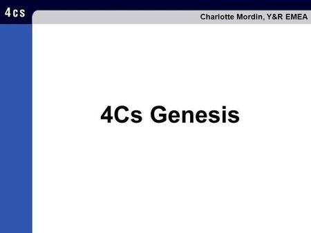 4Cs Genesis Charlotte Mordin, Y&R EMEA. 4Cs Genesis In the post-war period people were much more stereotyped than now. They saw themselves more in terms.