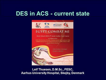 DEDICATION DES in ACS - current state Leif Thuesen, D.M.Sc., FESC, Aarhus University Hospital, Skejby, Denmark.