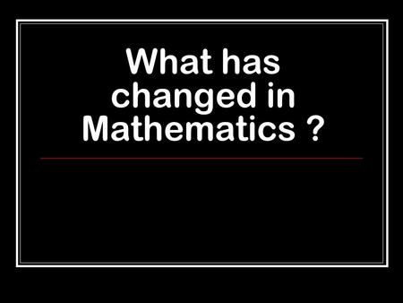 What has changed in Mathematics ?. Mathematics at Kesgrave INNOVATIVE RELEVANT RESULTSRESULTS CHALLENGECHALLENGE.