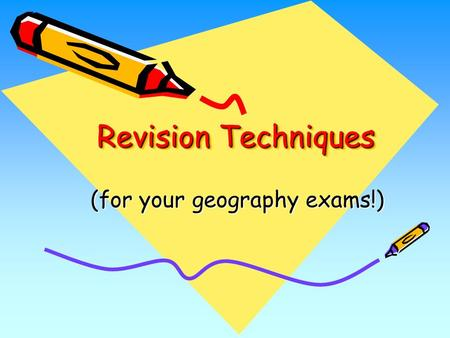 Revision Techniques (for your geography exams!). This is a guide to help you decide which is your preferred learning style It is important that you revise.