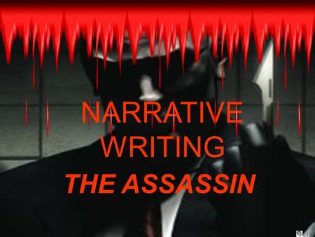 NARRATIVE WRITING THE ASSASSIN. AIMS To find out the structure of our narrative piece. To find out what happens in our narrative piece. To begin writing.