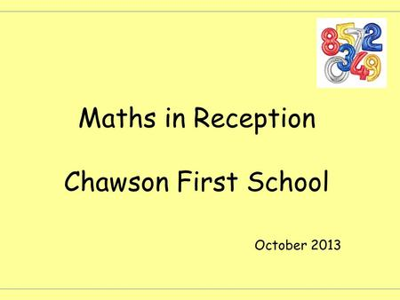 Maths in Reception Chawson First School October 2013.