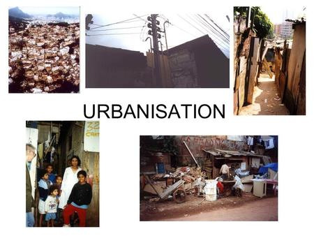 URBANISATION. Sao Paulo, Brazil Largest city in Brazil 5 th Largest city in the world.